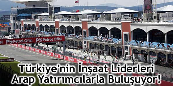 Türkiye'nin İnşaat Liderleri Arap Yatırımcılarla Buluşuyor!