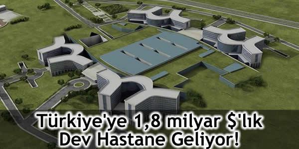 Türkiye'ye 1,8 milyar $'lık Dev Hastane Geliyor!