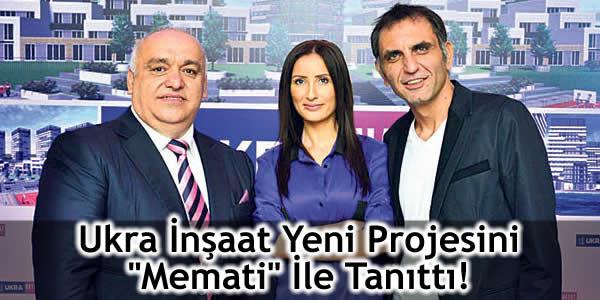 """Ukra İnşaat Yeni Projesini """"Memati"""" İle Tanıttı!"""