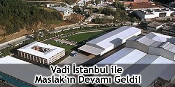 Vadi İstanbul ile Maslak'ın Devamı Geldi!