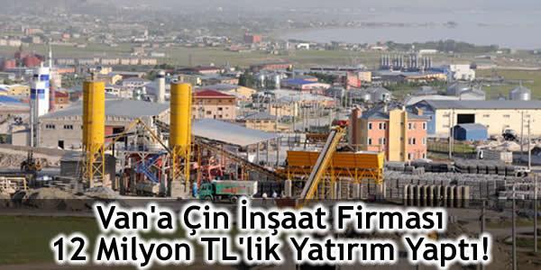 Van'a Çin İnşaat Firması 12 Milyon TL'lik Yatırım Yaptı!