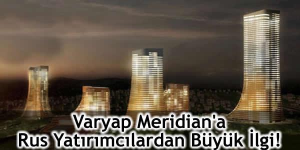 Varyap Meridian'a Rus Yatırımcılardan Büyük İlgi!