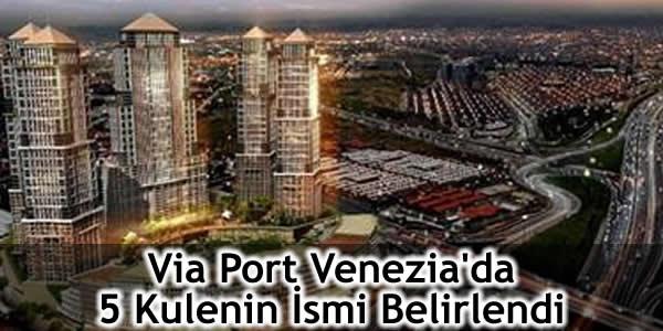 Via Port Venezia'da 5 Kulenin İsmi Belirlendi