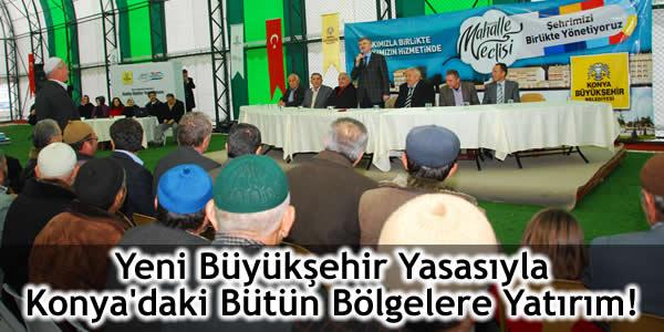 Yeni Büyükşehir Yasasıyla Konya'daki Bütün Bölgelere Yatırım!