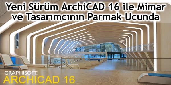 Yeni Sürüm ArchiCAD 16 ile Mimar ve Tasarımcının Parmak Ucunda