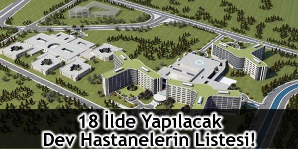 18 İlde Yapılacak Dev Hastanelerin Listesi!