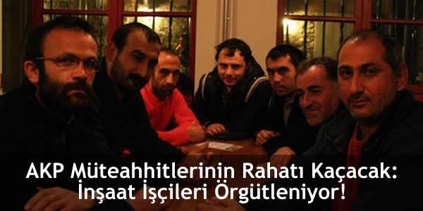 AKP Müteahhitlerinin Rahatı Kaçacak: İnşaat İşçileri Örgütleniyor!