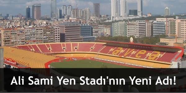 Ali Sami Yen Stadı'nın Yeni Adı!