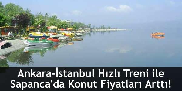 Ankara-İstanbul Hızlı Treni ile Sapanca'da Konut Fiyatları Arttı!