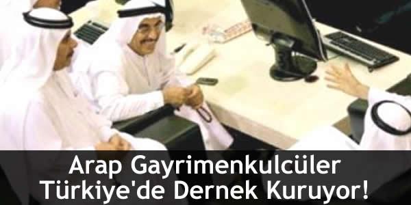 Arap Gayrimenkulcüler Türkiye'de Dernek Kuruyor!
