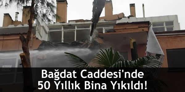 Bağdat Caddesi'nde 50 Yıllık Bina Yıkıldı!