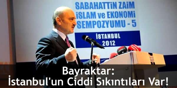 Bayraktar: İstanbul'un Ciddi Sıkıntıları Var!