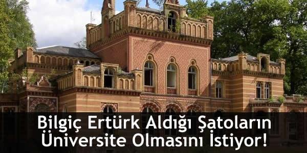 Bilgiç Ertürk Aldığı Şatoların Üniversite Olmasını İstiyor!