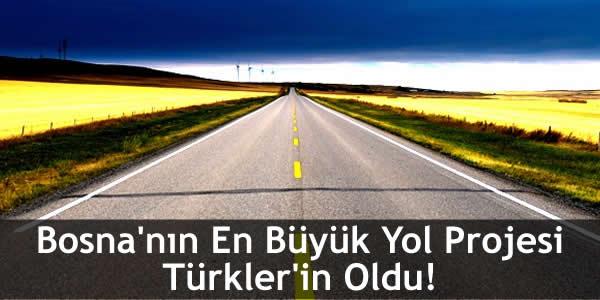 Bosna'nın En Büyük Yol Projesi Türkler'in Oldu!