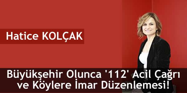 Büyükşehir Olunca '112' Acil Çağrı ve Köylere İmar Düzenlemesi!