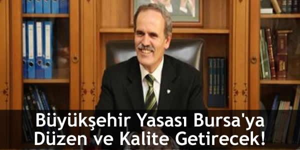 Büyükşehir Yasası Bursa'ya Düzen ve Kalite Getirecek!