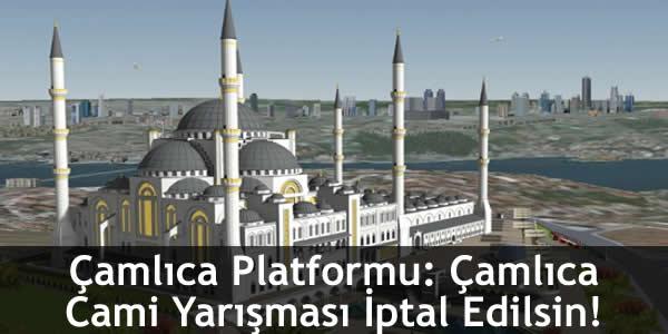 Çamlıca Platformu: Çamlıca Cami Yarışması İptal Edilsin!