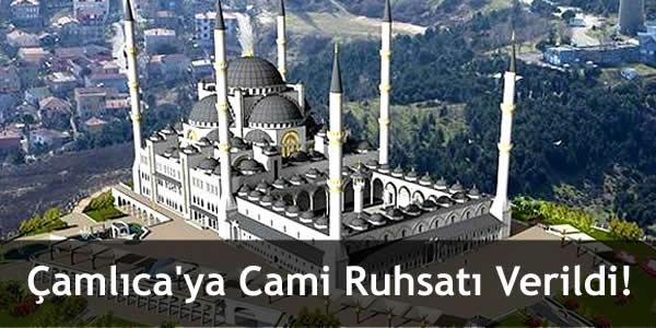Çamlıca'ya Cami Ruhsatı Verildi!