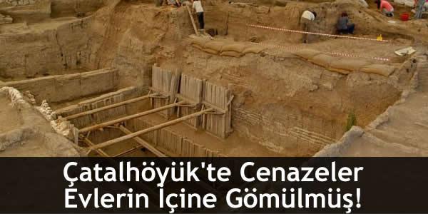 Çatalhöyük'te Cenazeler Evlerin İçine Gömülmüş!