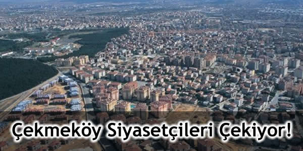 Çekmeköy Siyasetçileri Çekiyor!
