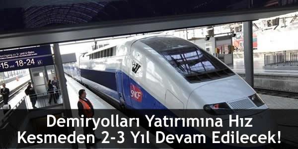Demiryolları Yatırımına Hız Kesmeden 2-3 Yıl Devam Edilecek!