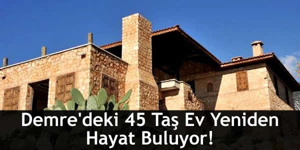 Demre'deki 45 Taş Ev Yeniden Hayat Buluyor!