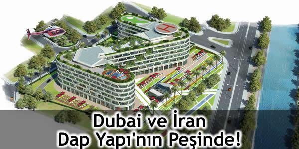 Dubai ve İran Dap Yapı'nın Peşinde!