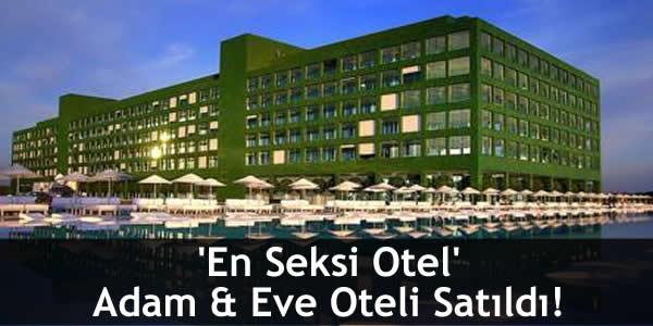 'En Seksi Otel' Adam & Eve Oteli Satıldı!