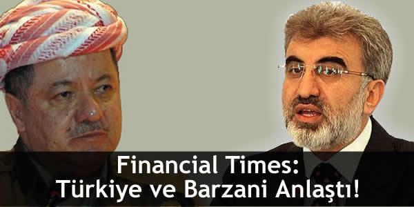 Financial Times: Türkiye ve Barzani Anlaştı!