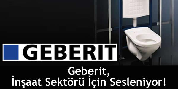 Geberit, İnşaat Sektörü İçin Sesleniyor!