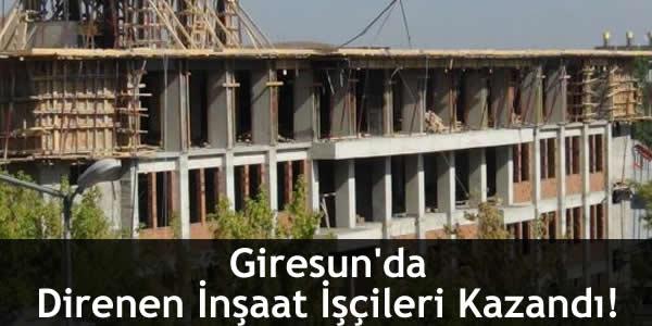 Giresun'da Direnen İnşaat İşçileri Kazandı!