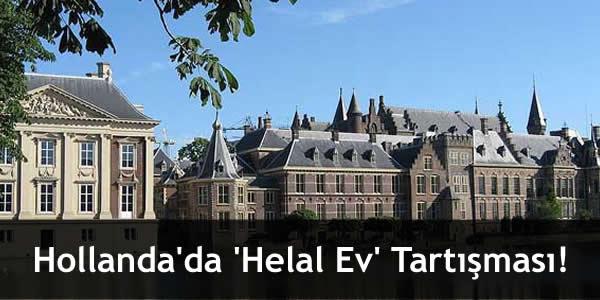 Hollanda'da 'Helal Ev' Tartışması!