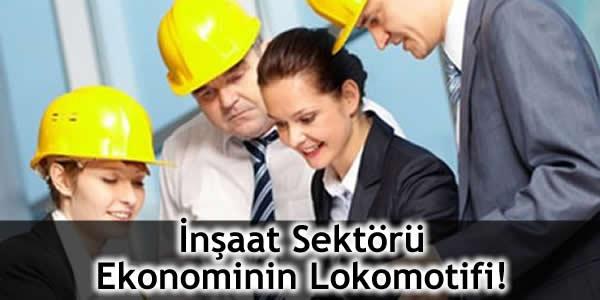 İnşaat Sektörü Ekonominin Lokomotifi!