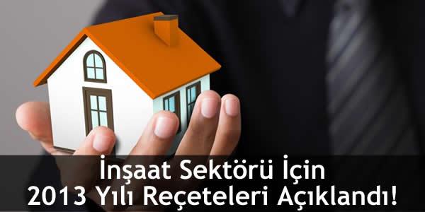 İnşaat Sektörü İçin 2013 Yılı Reçeteleri Açıklandı!