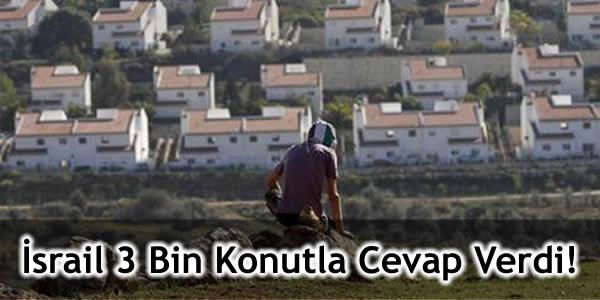 İsrail 3 Bin Konutla Cevap Verdi!