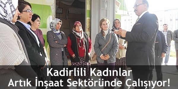 Kadirlili Kadınlar Artık İnşaat Sektöründe Çalışıyor!