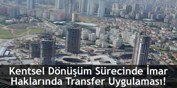 Kentsel Dönüşüm Sürecinde İmar Haklarında Transfer Uygulaması!