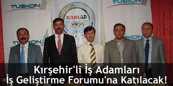 Kırşehir'li İş Adamları İş Geliştirme Forumu'na Katılacak!