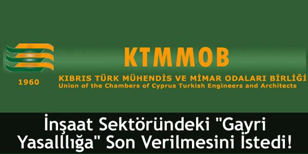 """KTMMOB ve KTİMB, İnşaat Sektöründeki """"Gayri Yasalllığa"""" Son Verilmesini İstedi!"""
