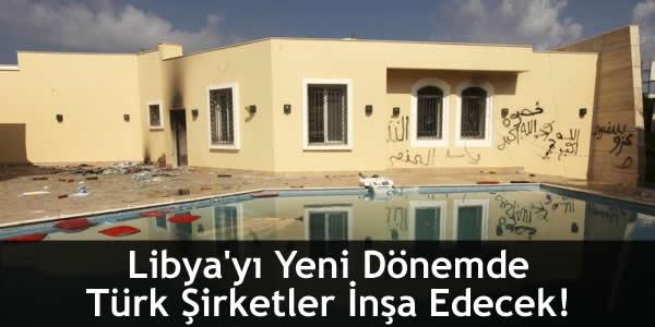Libya'yı Yeni Dönemde Türk Şirketler İnşa Edecek!