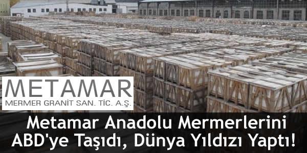 Metamar Anadolu Mermerlerini ABD'ye Taşıdı, Dünya Yıldızı Yaptı!