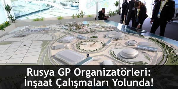 Rusya GP Organizatörleri: İnşaat Çalışmaları Yolunda!