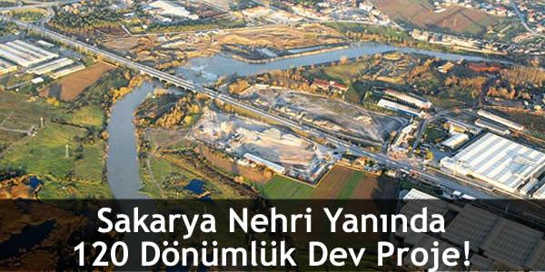 Sakarya Nehri Yanında 120 Dönümlük Dev Proje!