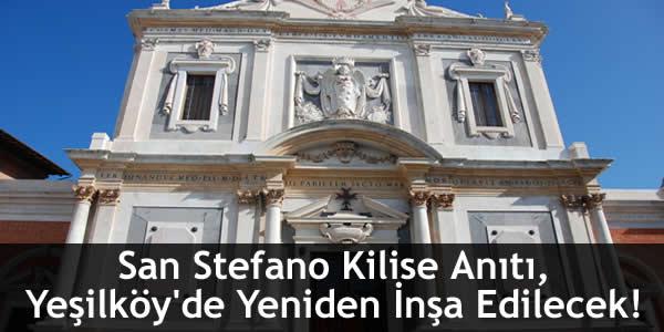 San Stefano Kilise Anıtı, Yeşilköy'de Yeniden İnşa Edilecek!