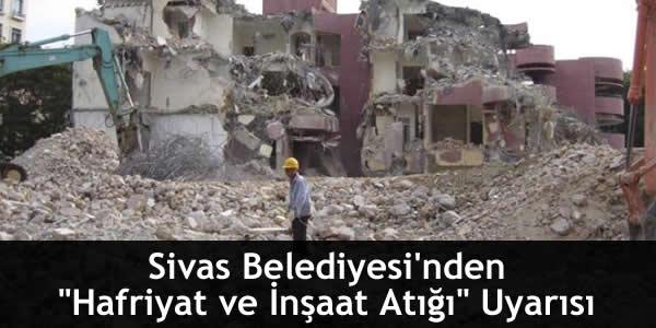 """Sivas Belediyesi'nden """"Hafriyat ve İnşaat Atığı"""" Uyarısı"""