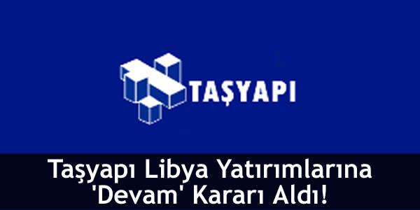 Taşyapı Libya Yatırımlarına 'Devam' Kararı Aldı!