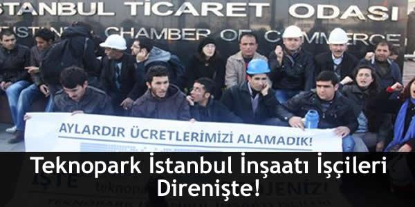 Teknopark İstanbul İnşaatı İşçileri Direnişte!