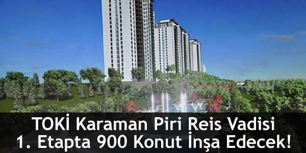 TOKİ Karaman Piri Reis Vadisi 1. Etapta 900 Konut İnşa Edecek!