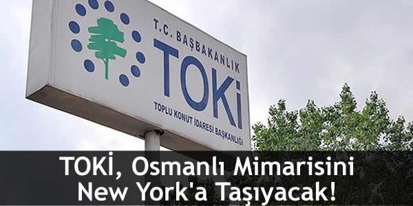 TOKİ, Osmanlı Mimarisini New York'a Taşıyacak!