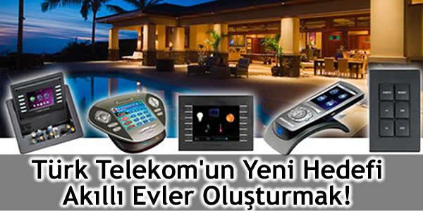Türk Telekom'un Yeni Hedefi Akıllı Evler Oluşturmak!
